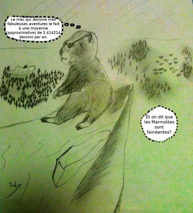 Le mec qui dessine mes fabuleuses aventures le fait à une moyenne de 2.414214. Et les Marmottes seraient fainéantes?